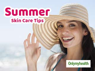 Summer Skin Care Tips: Follow these Easy Steps