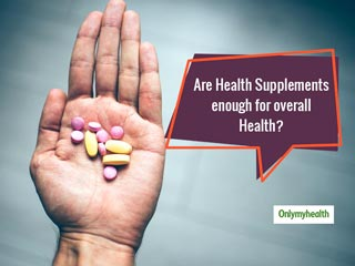 Health Supplements Alone Do Not Suffice Nutritional Needs