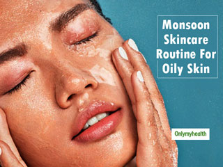 <strong>Tired</strong> Of Oily Skin This Monsoon? Here Are 4 Simple And Quick Ways To A Refreshing Skin