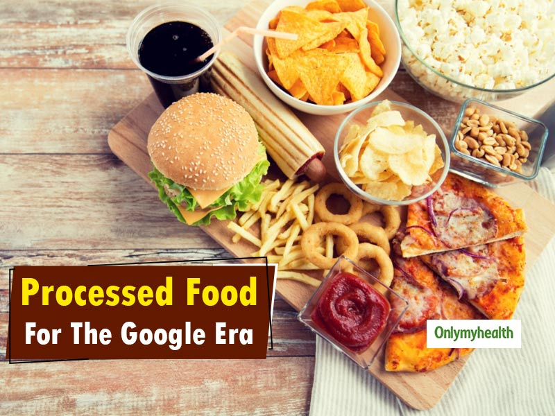 Processed Food For The Google Era: Bliss, Boon Or A Hazard? Here's What You Need To Know