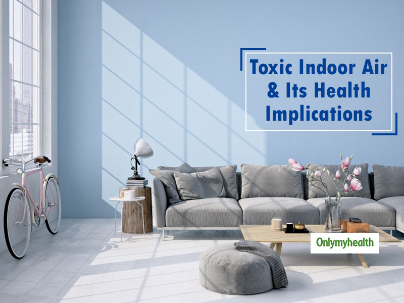 Indoor Air Can Be Worse Than It Is Outdoors: Toxic VOCs And Its Effects On Health