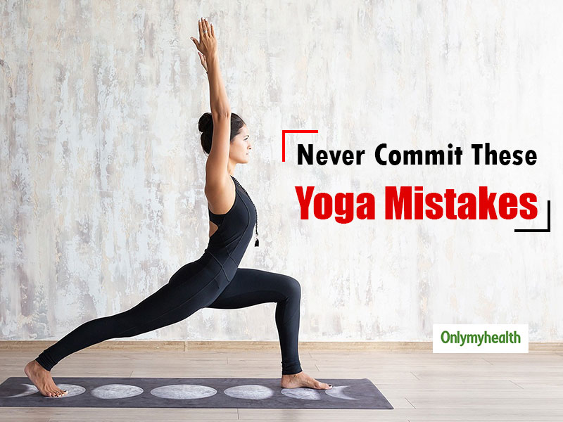 7 Yoga Mistakes That You Should Not Be Doing