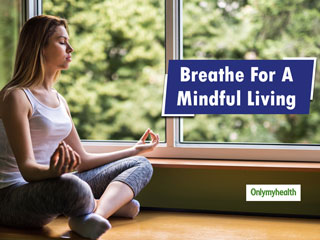 <strong>Breathing</strong> For Mind And Body: Here's How <strong>Breathing</strong> In The Right Manner Can Make A Difference