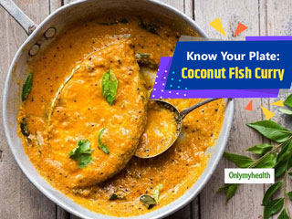 Know Your Plate: A Bowl Of Coconut Fish Curry Guarantees Less <strong>Calories</strong> and More Taste