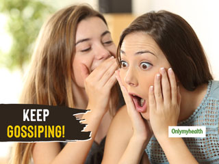 Is Gossiping Is Good For Health? Know The Scientific Reasons Behind This
