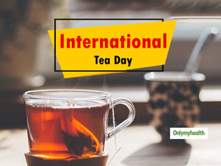 International Tea Day <strong>2019</strong>: Serve It For Health Benefits