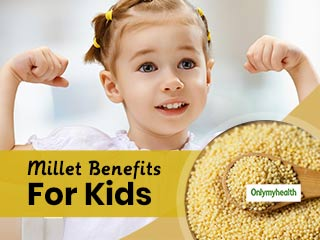 Millet Benefits For Kids: Add This Wonder Food To Boos Your Child's Health