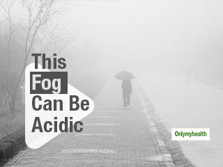 <strong>Acid</strong> Fog Could Be The Reason Behind The Symptoms Of Nausea, Vomiting And Headache