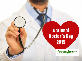 National Doctor's Day 2019: A Day for the Doctors and Their Selfless Service