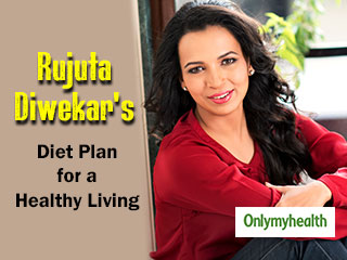 Follow This <strong>Diet</strong> <strong>Plan</strong> by Celebrity Nutritionist Rujuta Diwekar for a Healthy Living