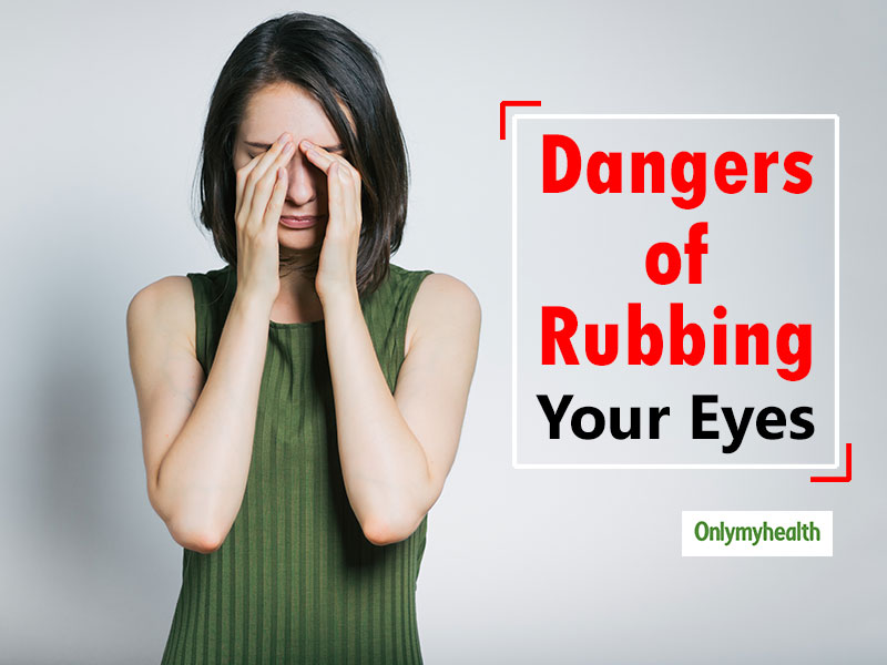 Constant rubbing of the eyes can cause severe damage.