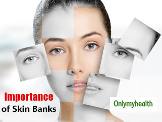 Skin Banks Are Crucial For Plastic And Reconstructive Surgery: <strong>Says</strong> Dr Ajay Kashyap