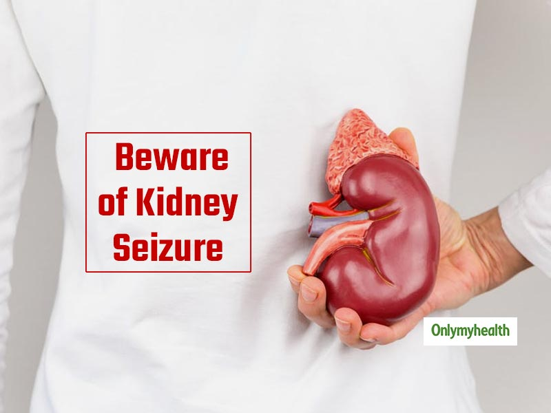 Here Are The Possible Reasons Behind Kidney Seizure