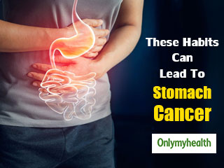 These 4 <strong>Habits</strong> May <strong>Trigger</strong> Stomach Cancer, Here's All You Need To Know