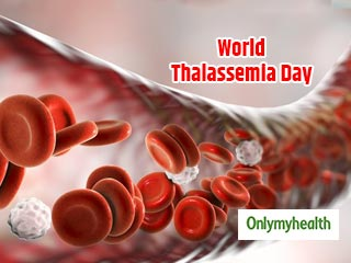 World Thalassemia <strong>Day</strong> 2019: Everything you must Know about the Fatal Disease