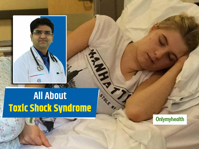 Toxic Shock Syndrome: Know All About This Fatal Disease From Dr. Gaurav Seth