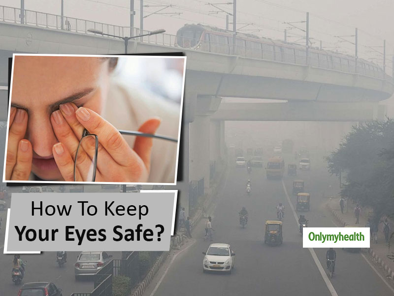 Air Pollution and Eye Care: Doctor Verified Tips To Keep Your Eyes Safe From Smog and Pollution