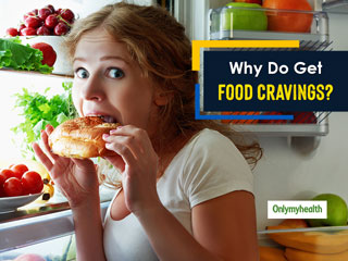 Food Cravings: Why Do We Crave For Sweet, Salt And Everything Nice?