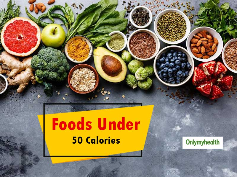 Are You On a 50 Calorie Diet? Include These 5 Food Items In Your Diet