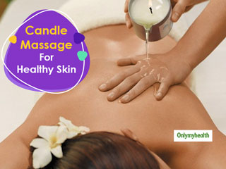 Candle <strong>Massage</strong> Is A New Fad For A Healthy Skin. Follow These Precautions During This <strong>Massage</strong>