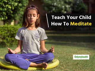 7 Ways To Teach Mindfulness Meditation To Children