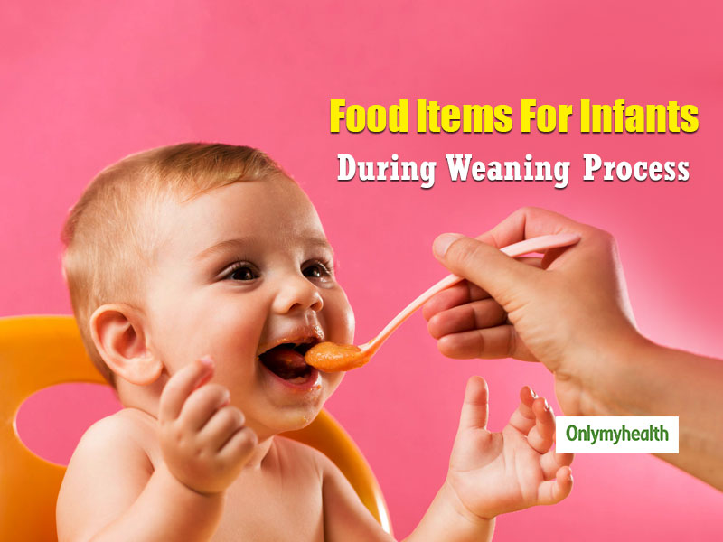 Weaning Process: 6 Healthy Baby Weaning Food Items That Mothers Should Not Miss Out On