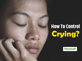 Tips To Stop Yourself From <strong>Crying</strong> Uncontrollably