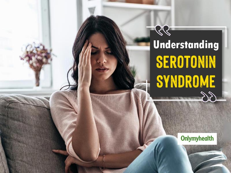 Overdose Of Medication May Lead To Serotonin Syndrome. Know Its Symptoms And Causes