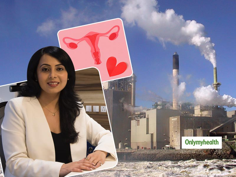 Here's The Impact Of Environment On Female Reproductive Health, By Dr Anagha Karkhanis