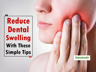 Just Had A Dental Surgery? These Tips Can Help Reduce <strong>Swelling</strong> Post-Surgery