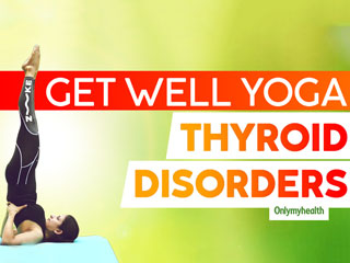 Yoga For Thyroid: Asanas To Improve Your Thyroid Health