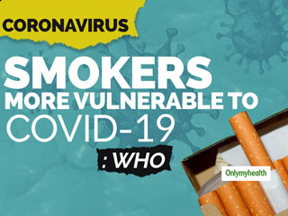 Smokers Are Highly Susceptible To Coronavirus, Says WHO