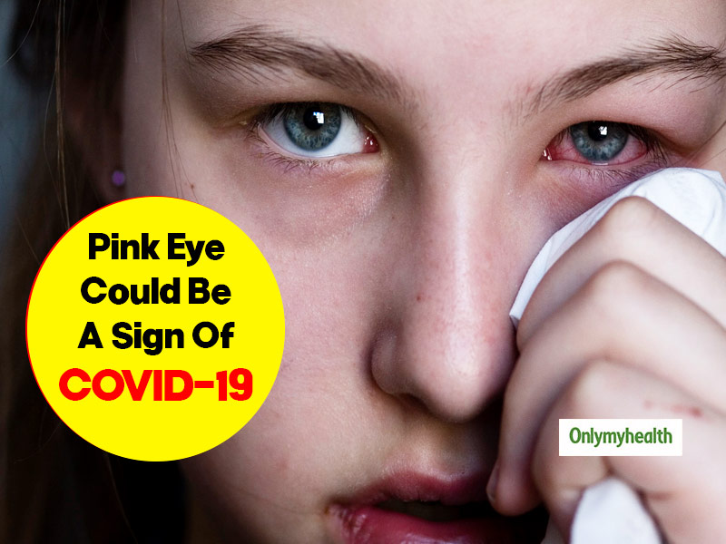 Is Pink Eye A Potential Symptom Of Coronavirus? Know How Tears May Spread The Infection