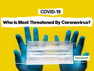 COVID-19 Pandemic: Who Is More At Risk From Coronavirus?