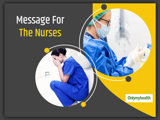 International Nurses Day 2020: To Stay Strong, Focused And Take Necessary Precautions For Complete Safety