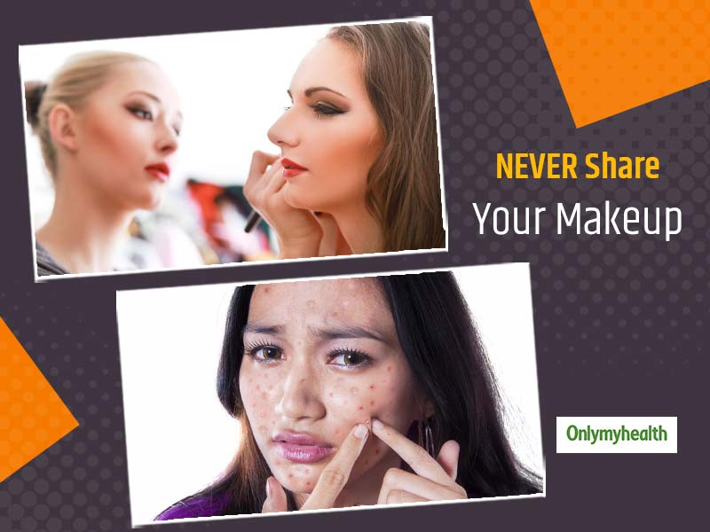 Never Share Your Makeup With Anyone, It Increases The Risk of Many Problems