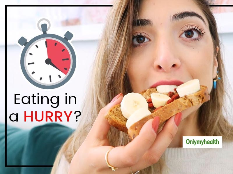 Here Is Why You Should Not Eat Food In A Hurry!