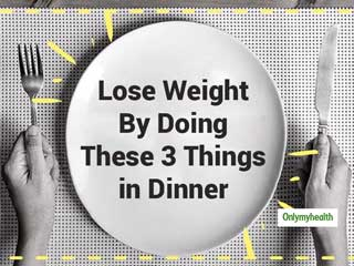 Make These Changes In Your Dinner To Lose Weight