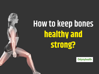 How To Keep Bones Healthy, Strong And Flexible?