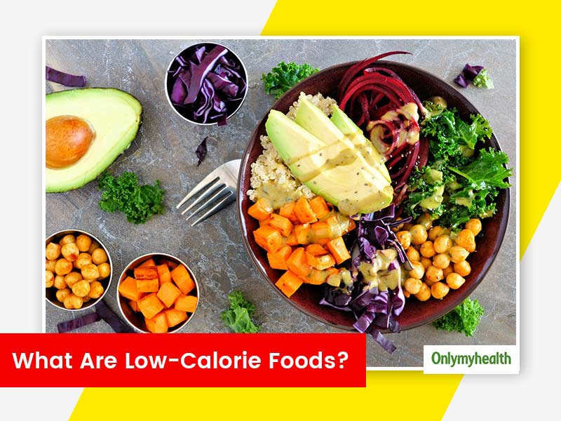 What Are Low-Calorie Foods? Types And Health Benefits Of Consuming It