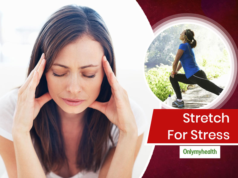 Stretching For Stress: 5 Stretches To Ward Off Physical and Mental Stress