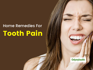 Tooth Pain: Home Remedies For Toothache, Swelling And Infection