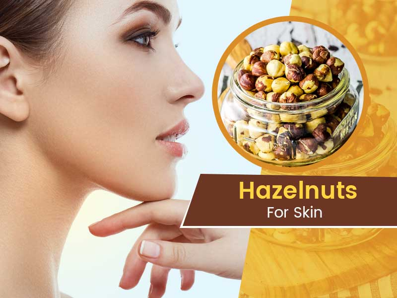 Hazelnuts For Skin: Make Your Face Clear and Glowing With Hazelnuts