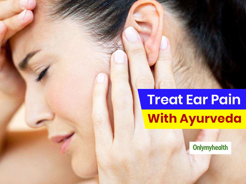 Ayurvedic Tips To Effectively Treat Ear Pain Without Any Medication