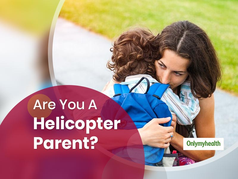 Are You A Helicopter Parent? Here Are Some Signs Of Helicopter Parenting