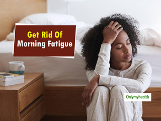 Is <strong>Morning</strong> Fatigue An Everyday Thing For You? These 5 <strong>Tips</strong> Can Be Helpful