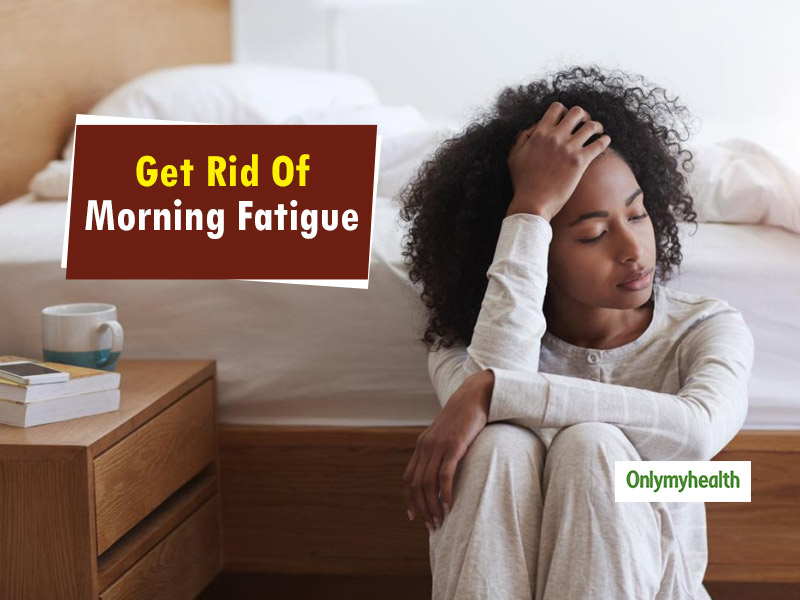 Is Morning Fatigue An Everyday Thing For You? These 5 Tips Can Be Helpful