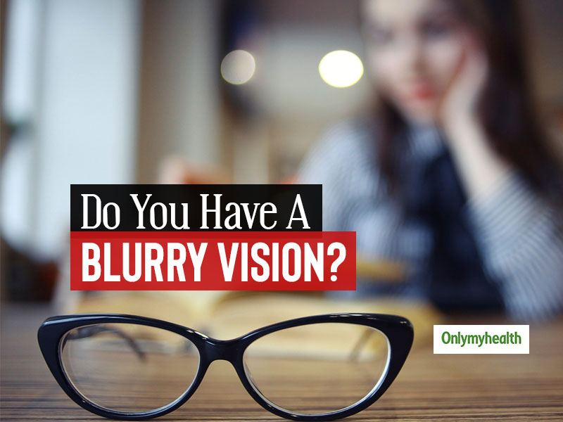 Eye Health: 8 Reasons For A Blurry Vision