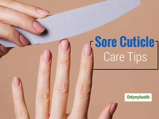 <strong>Nail</strong> Care Tips: Home Remedies For Sore Cuticles