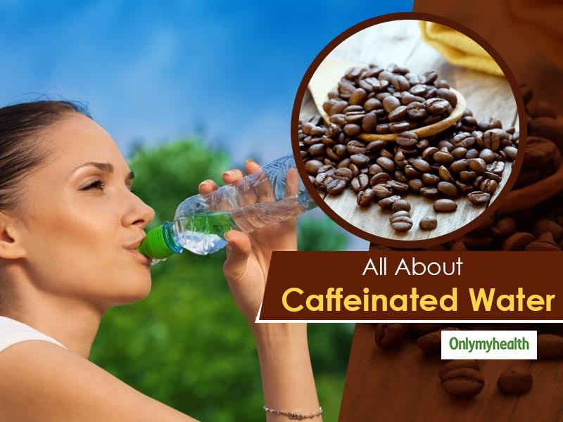 Caffeinated Water: Healthy Or Not So Healthy?